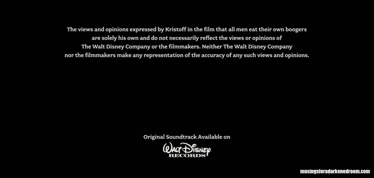 Disclaimer in the credits of Frozen about Kristoff's booger eating comments.